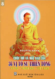 8. The life and enlightenment of 36 Patriarchs of Zen Zong: In India – China – Vietnam